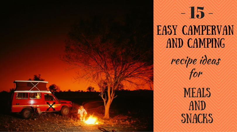 15 Easy Campervan and Camping Recipe Ideas for Meals and Snacks